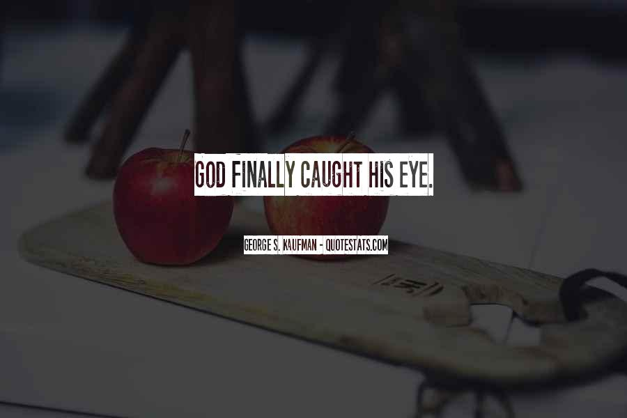 You Caught My Eyes Quotes #851679