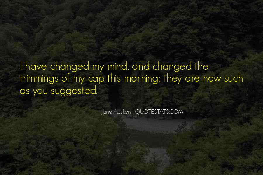 You Changed My Mind Quotes #493010