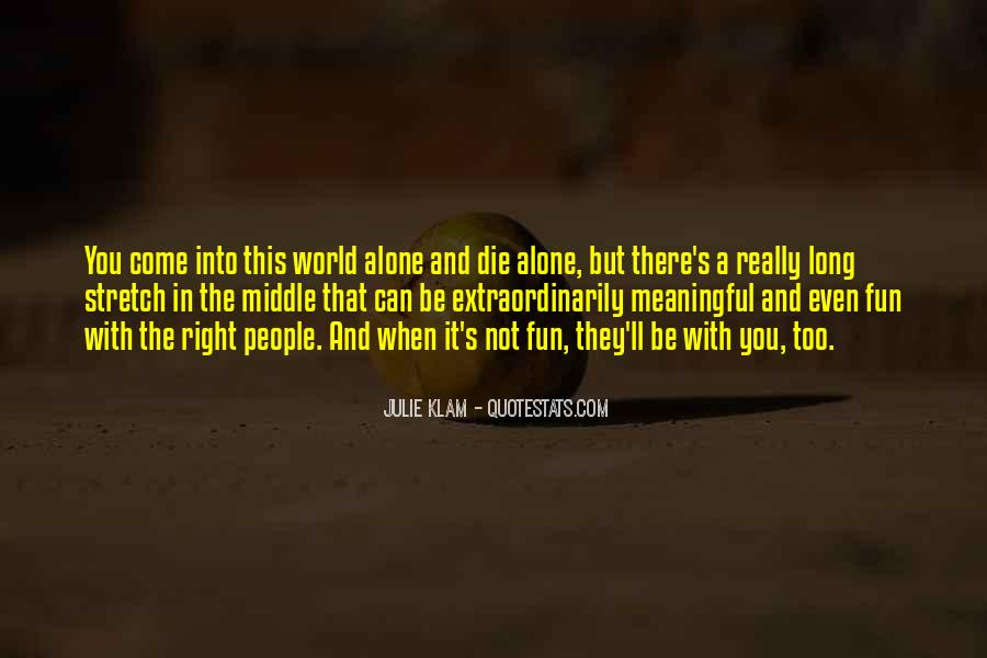 You Come In This World Alone Quotes #154763