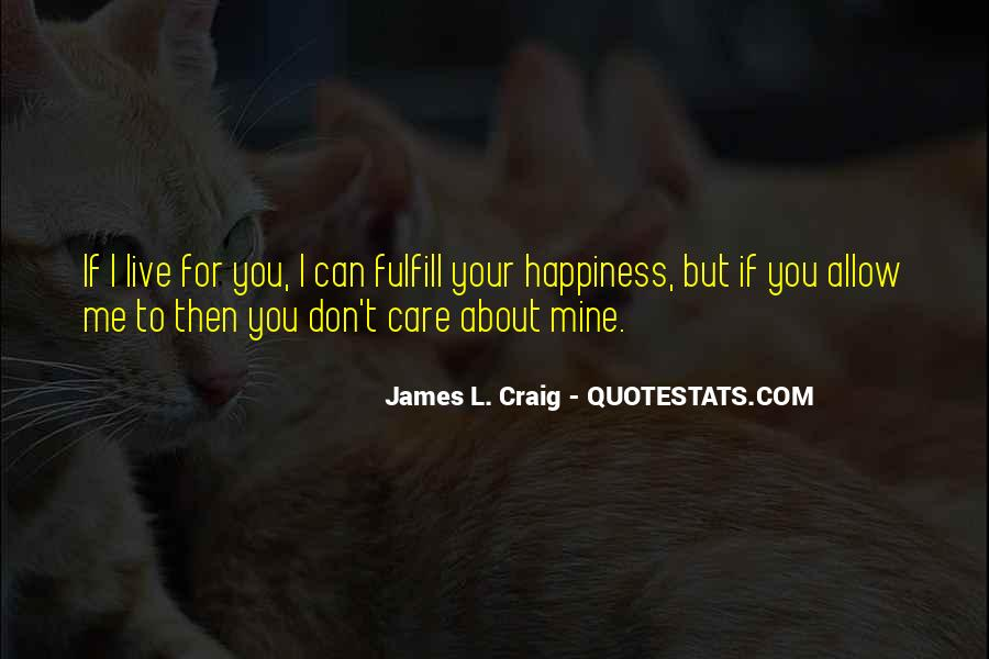 You Don't Care About My Happiness Quotes #1137482