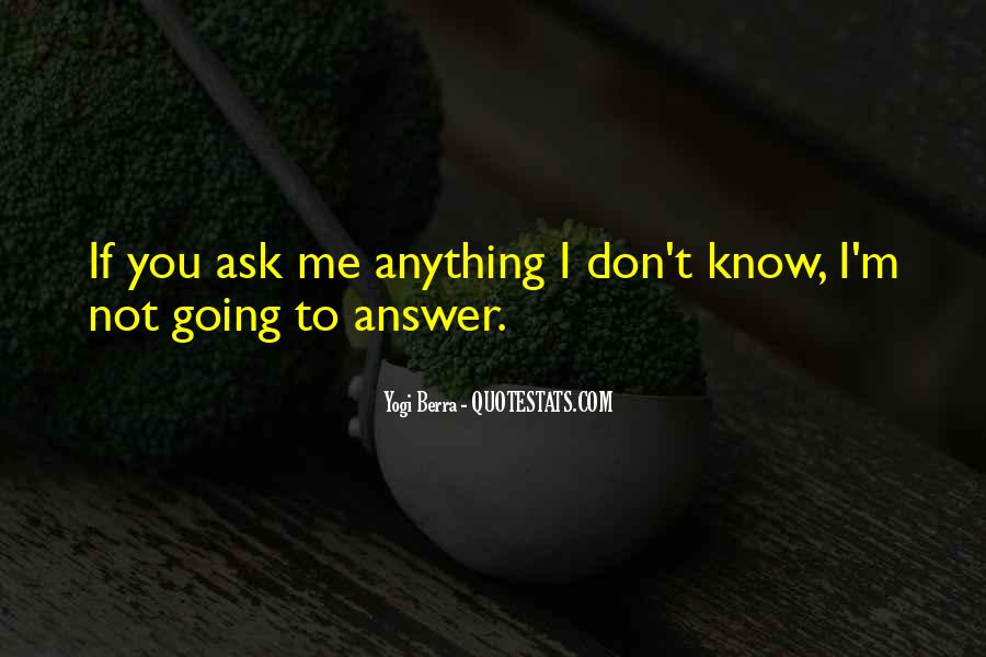 You Don't Know Anything Quotes #212267