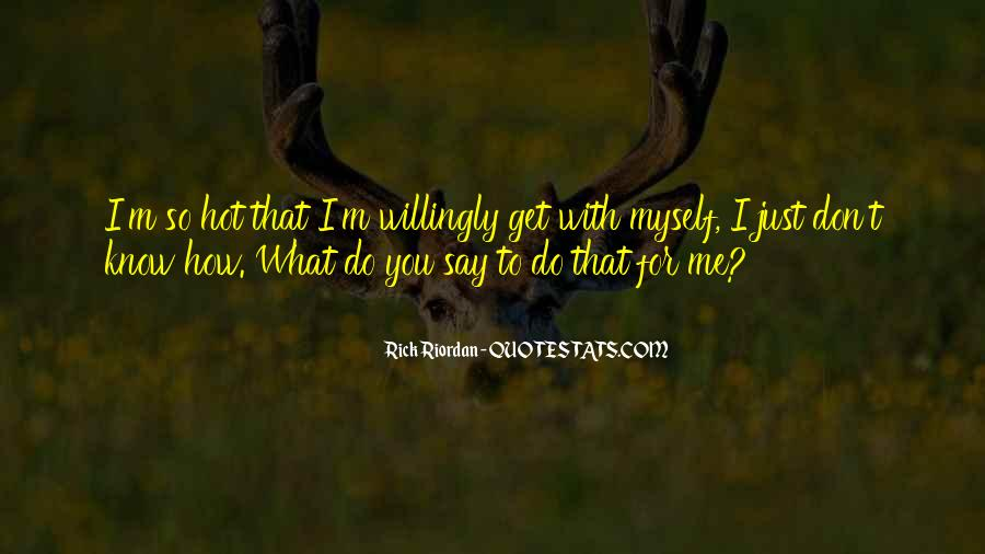 You Don't Know What You Do To Me Quotes #430538