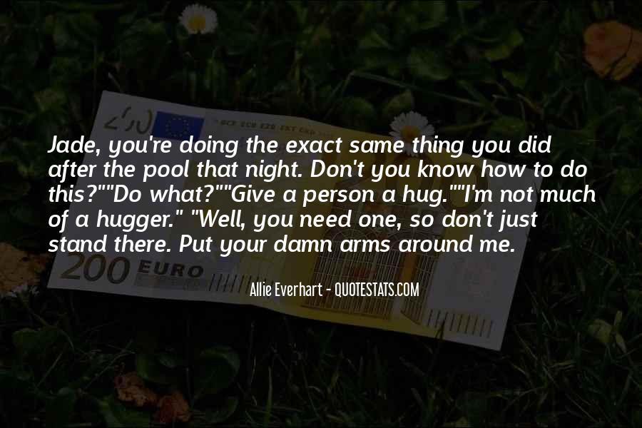 You Don't Know What You Do To Me Quotes #685787