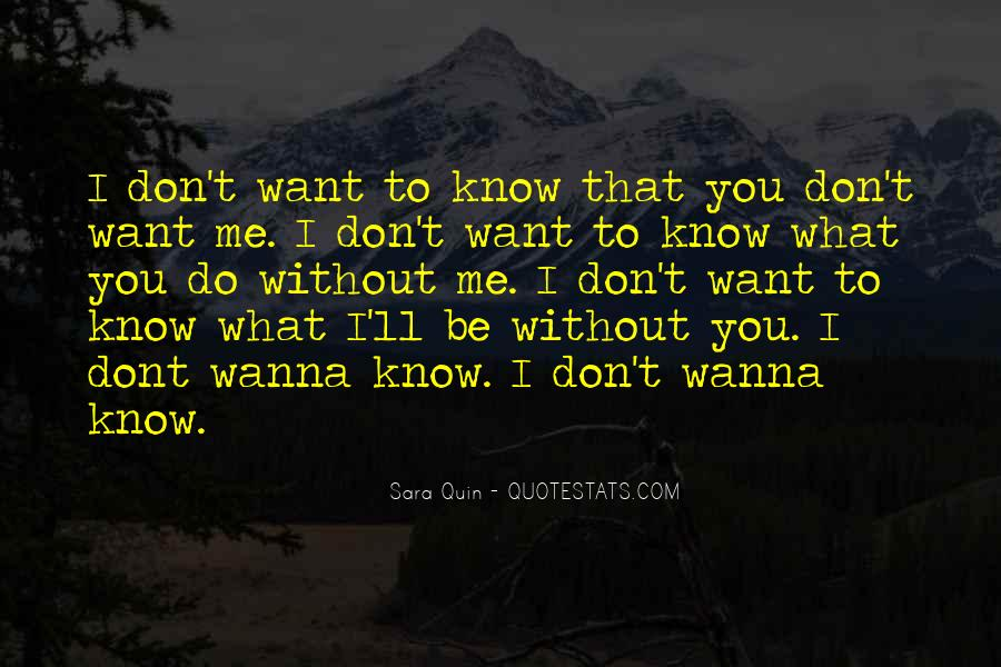 You Don't Know What You Do To Me Quotes #723706
