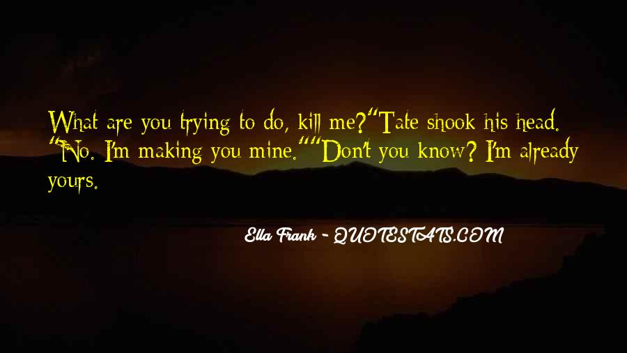 You Don't Know What You Do To Me Quotes #854402