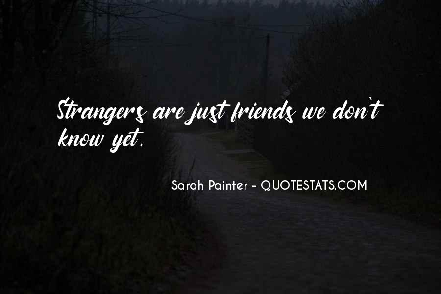 You Don't Know Who Your Friends Are Quotes #118346