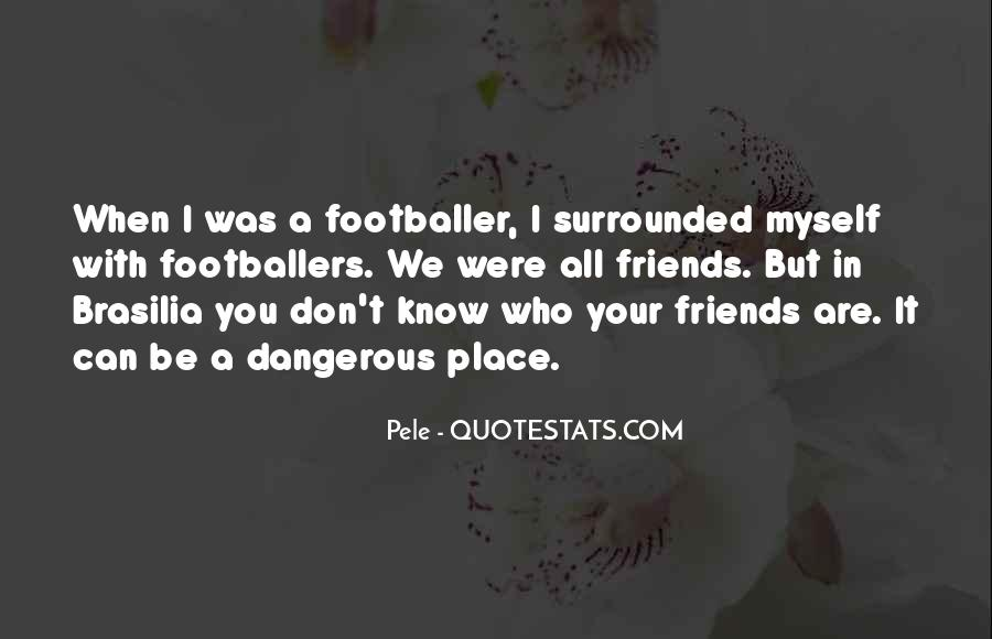 You Don't Know Who Your Friends Are Quotes #1531142