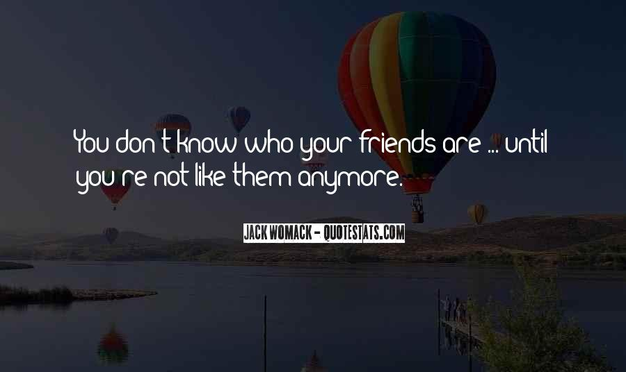 You Don't Know Who Your Friends Are Quotes #1590510