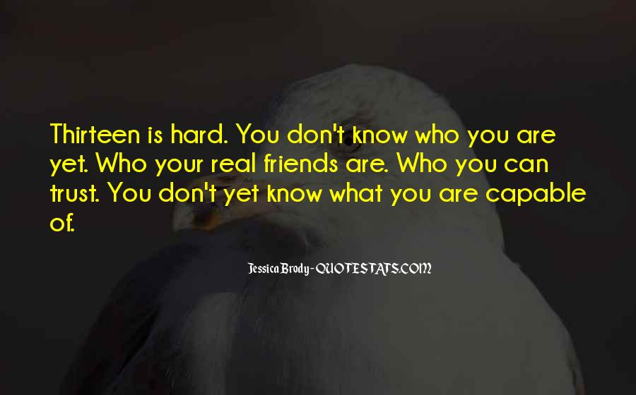 You Don't Know Who Your Friends Are Quotes #214629
