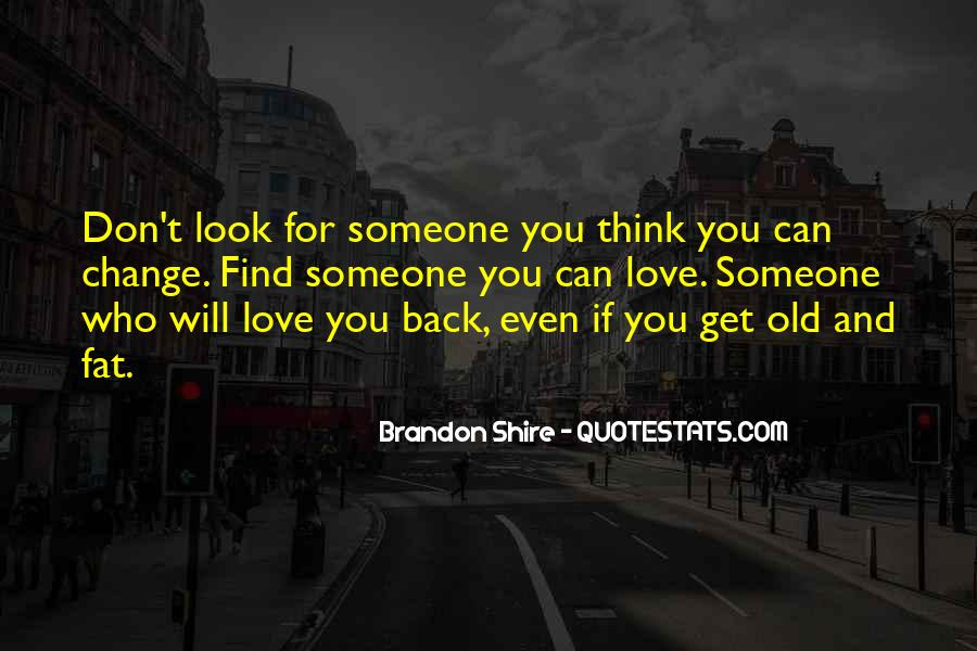 You Don't Look For Love Quotes #1543968