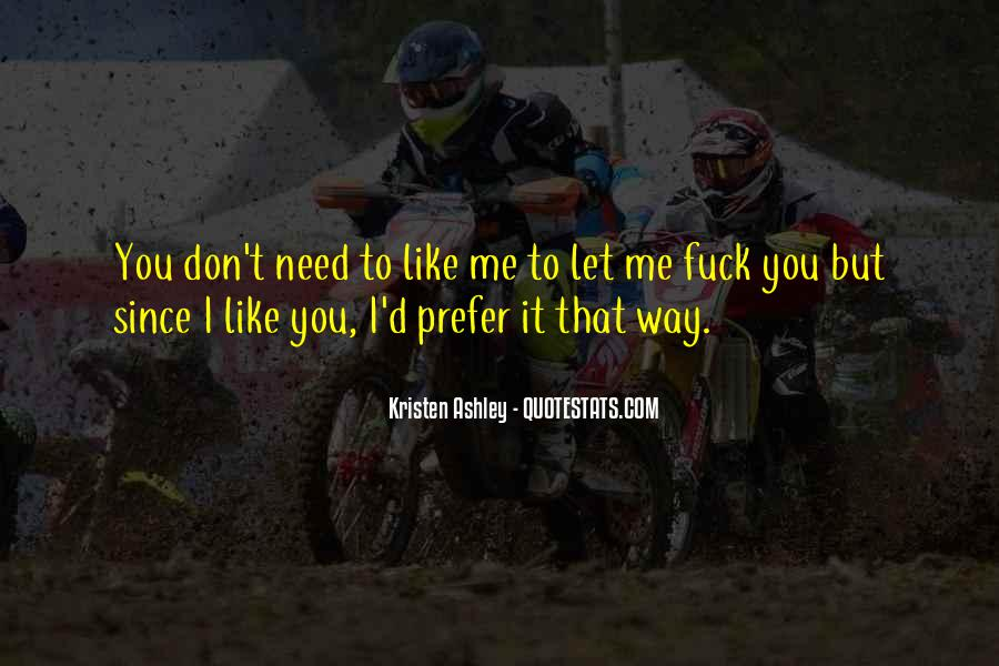 You Don't Need To Like Me Quotes #1759648