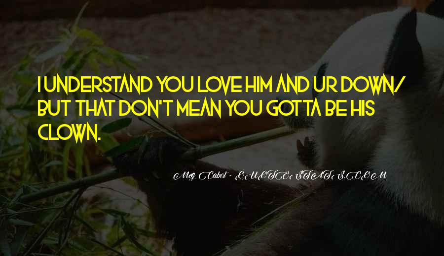You Don't Understand My Love Quotes #193502