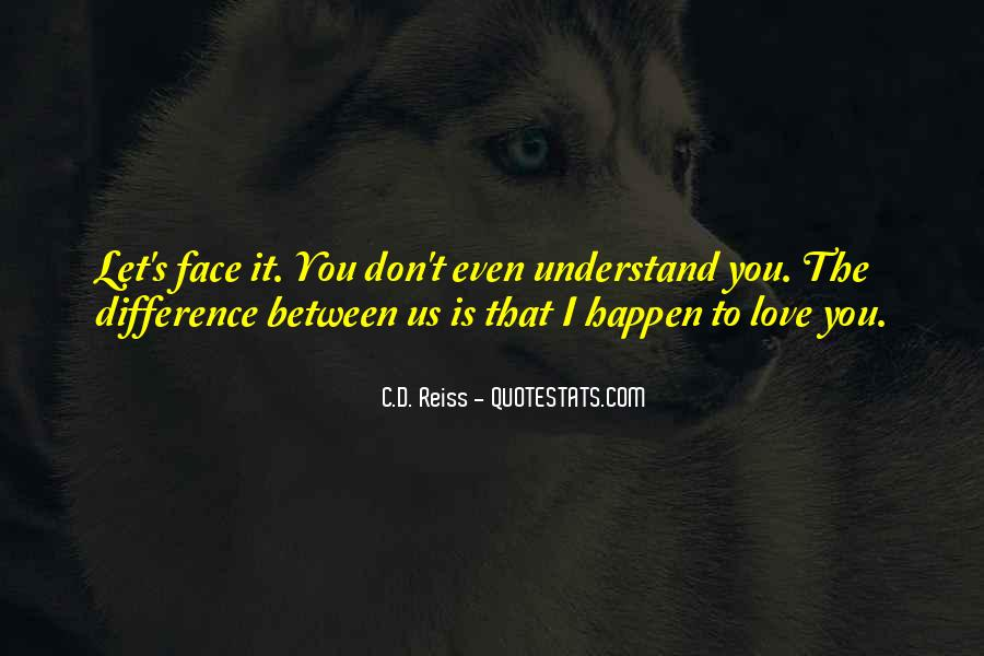 You Don't Understand My Love Quotes #257188