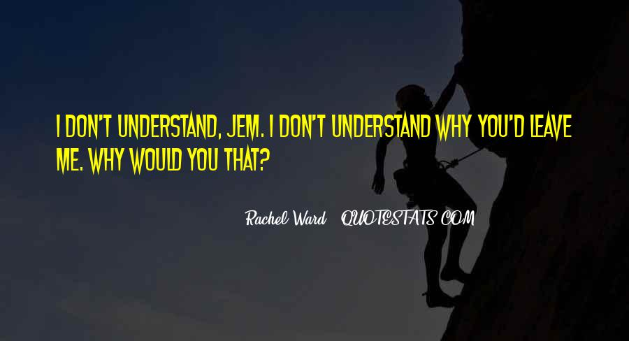 You Don't Understand My Love Quotes #360878