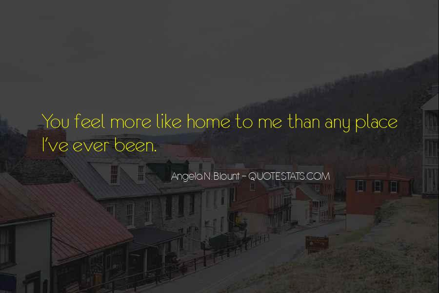 You Feel Like Home Quotes #1004116