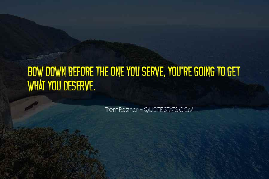 You Get What Deserve Quotes #1041275