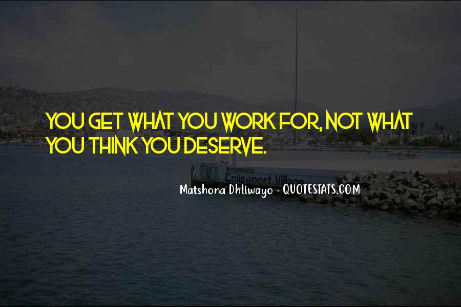 You Get What Deserve Quotes #1782087