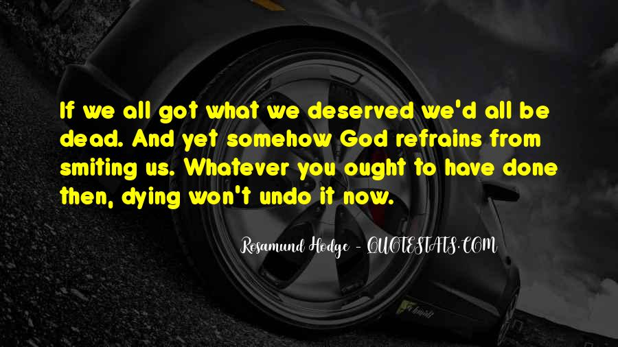 You Get What Deserve Quotes #21125