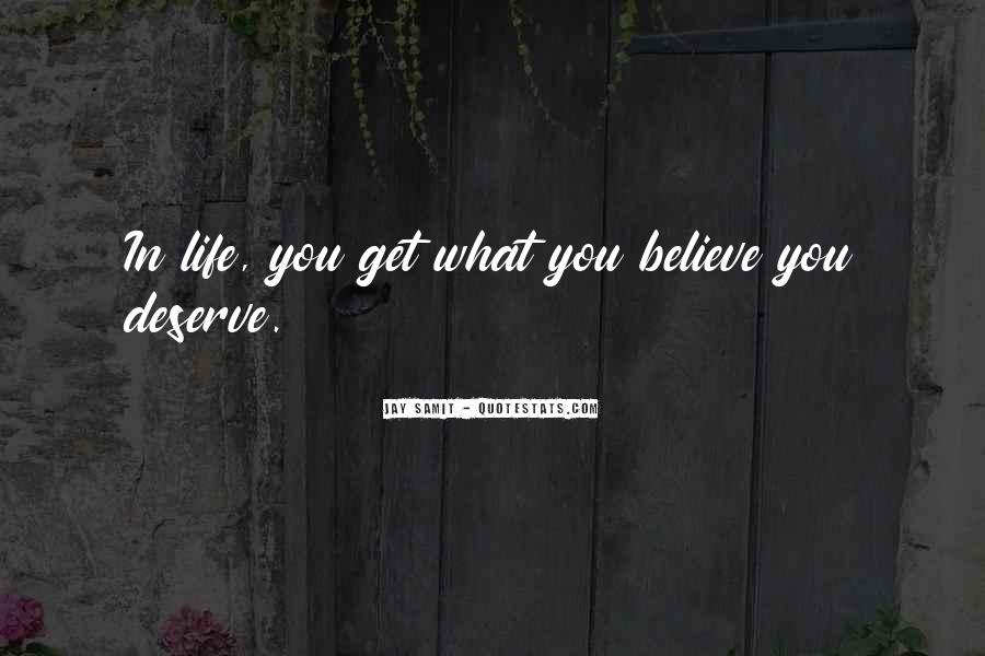You Get What Deserve Quotes #297672