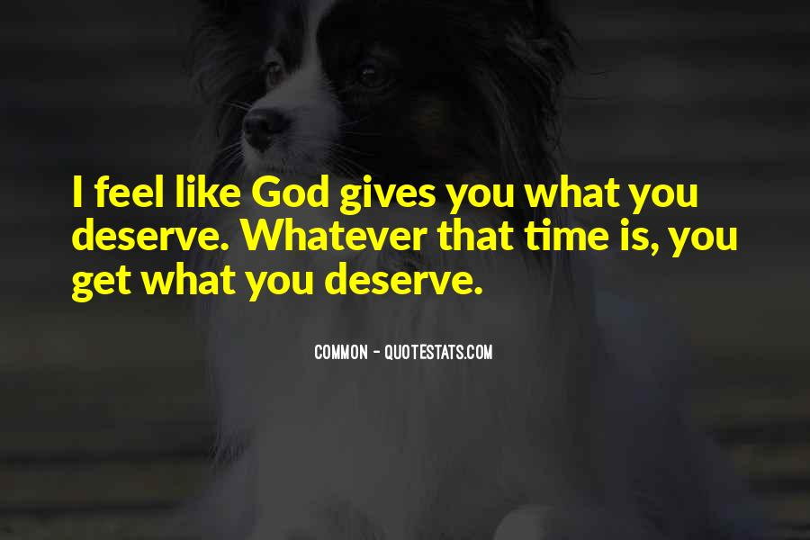 You Get What Deserve Quotes #751965