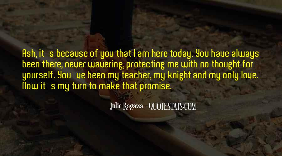 You Have Been There For Me Quotes #1223602