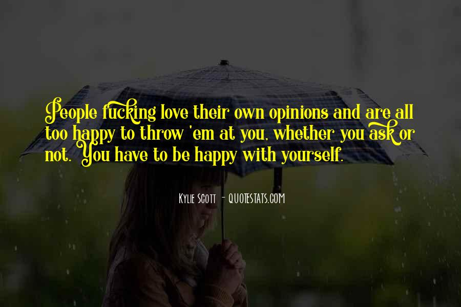 You Have To Be Happy With Yourself Quotes #1875948