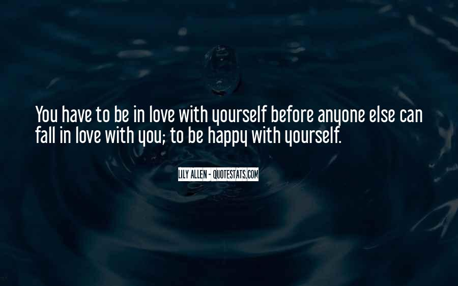 You Have To Be Happy With Yourself Quotes #408963