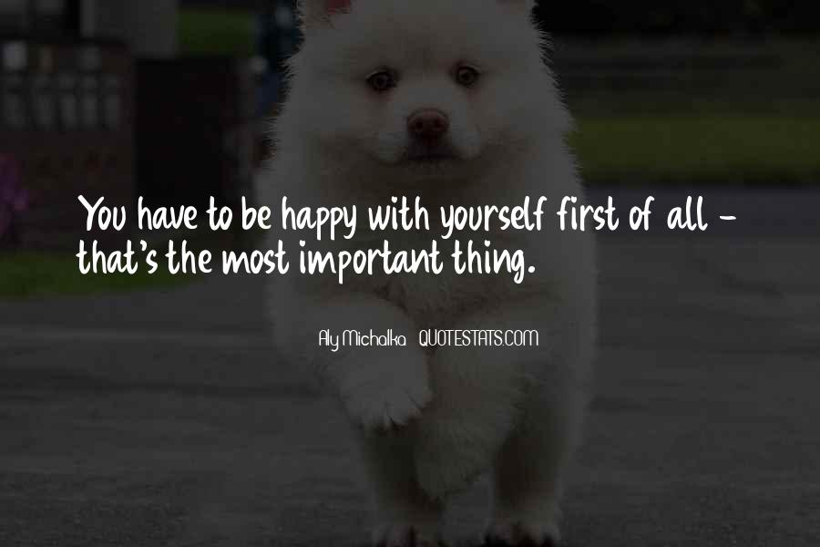 You Have To Be Happy With Yourself Quotes #562885