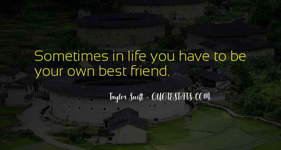 You Have To Be Your Own Best Friend Quotes #64930