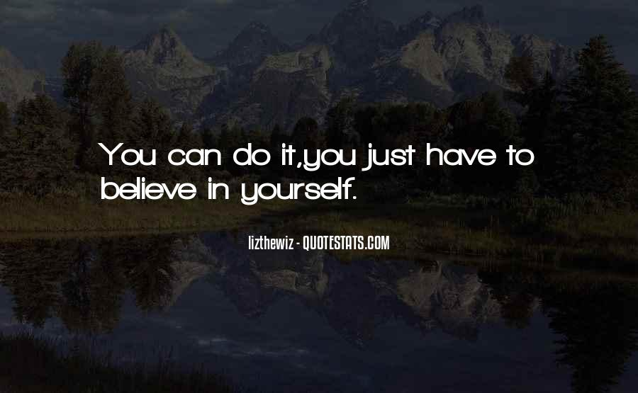 You Have To Believe Quotes #24340