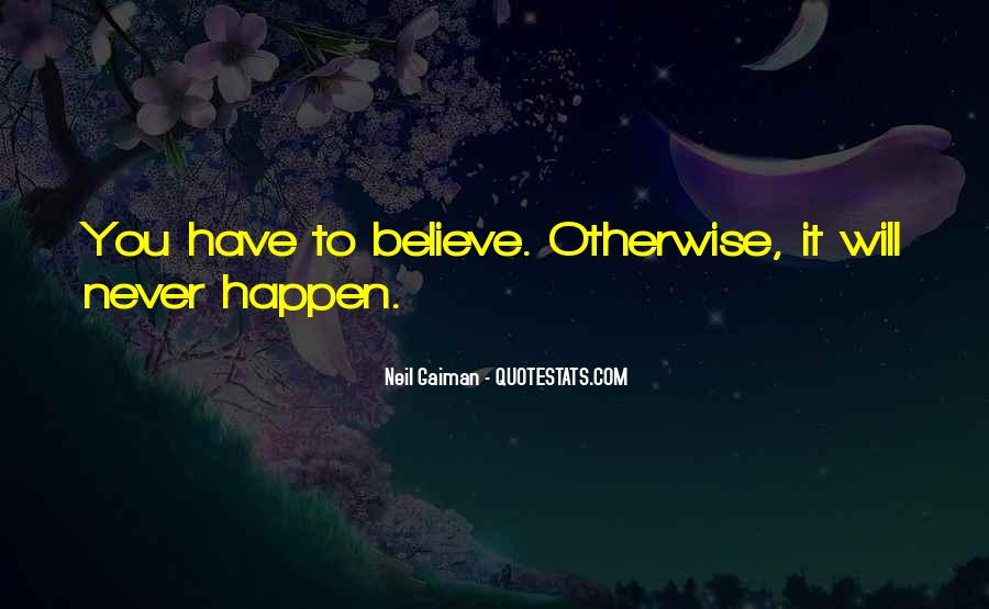 You Have To Believe Quotes #82975