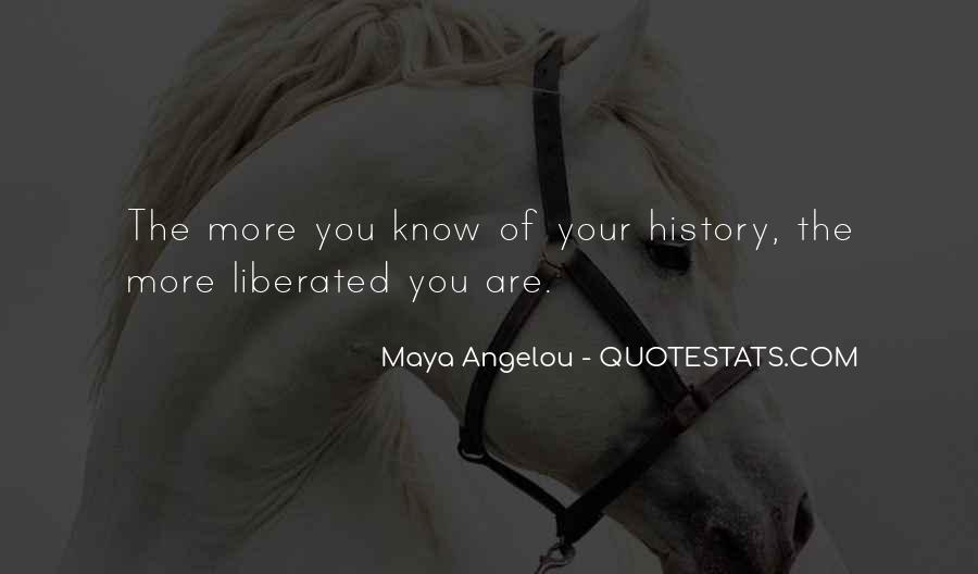 You Have To Know Your History Quotes #23352