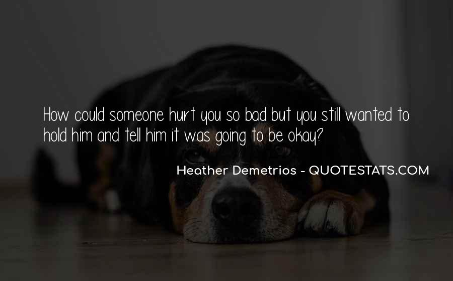 You Hurt Someone Quotes #593395