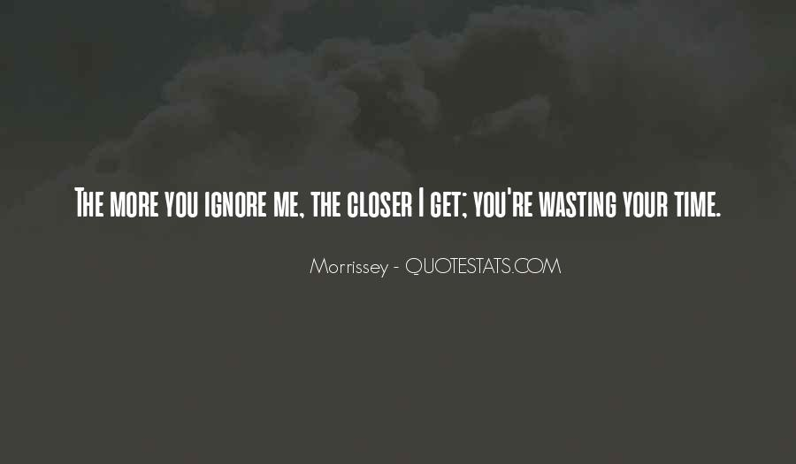 You Ignore Me Quotes #1093620