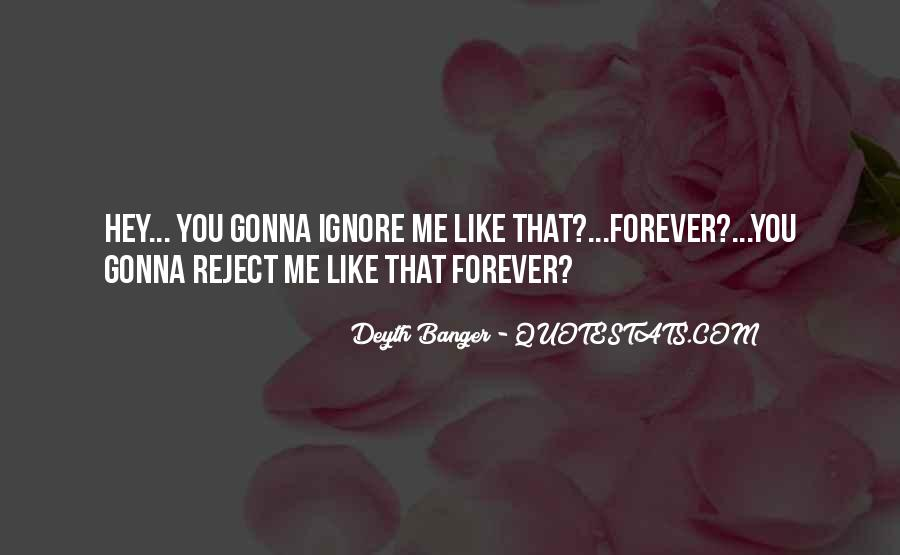 You Ignore Me Quotes #1485300
