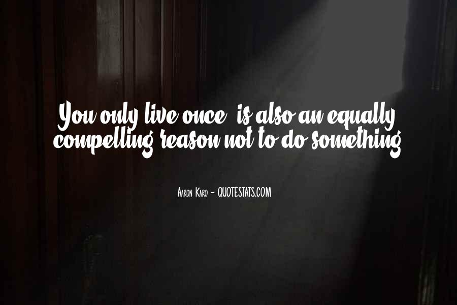 You Just Live Once Quotes #33125