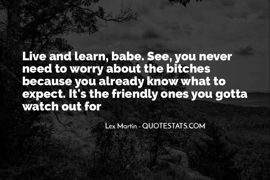 You Live You Learn Quotes #226774