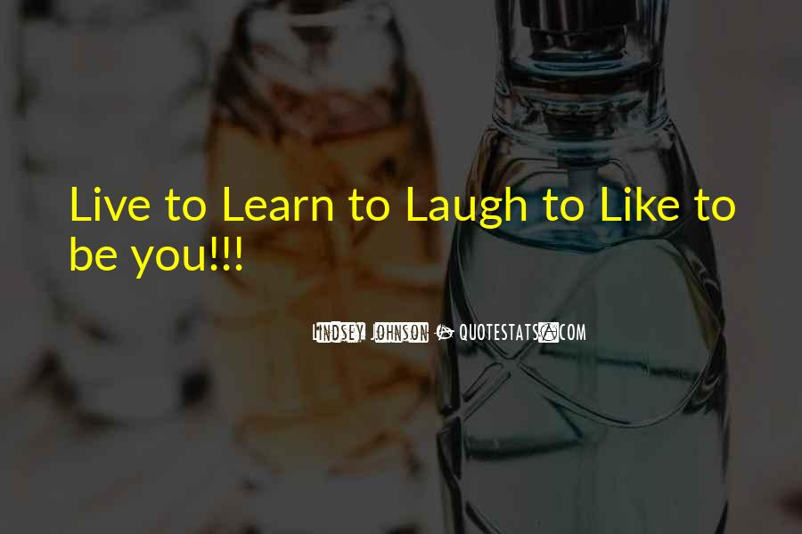 You Live You Learn Quotes #379179