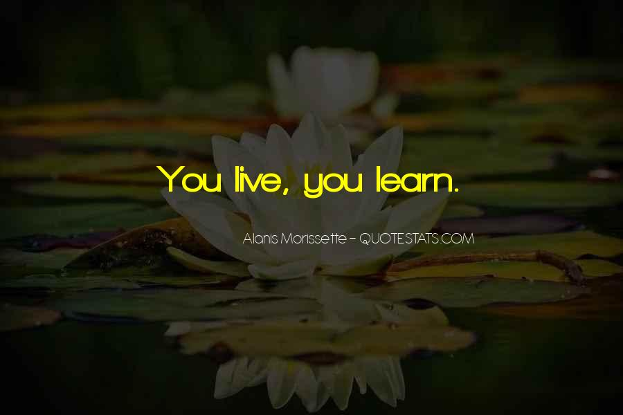 You Live You Learn Quotes #511817