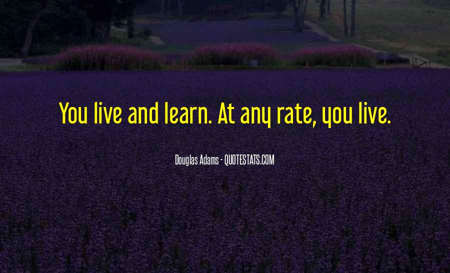 You Live You Learn Quotes #512187