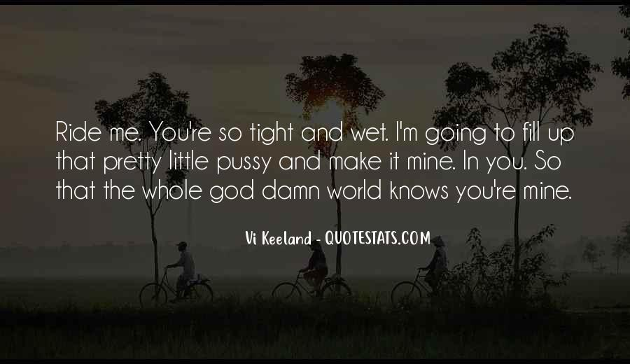 You Make Me Wet Quotes #1675593