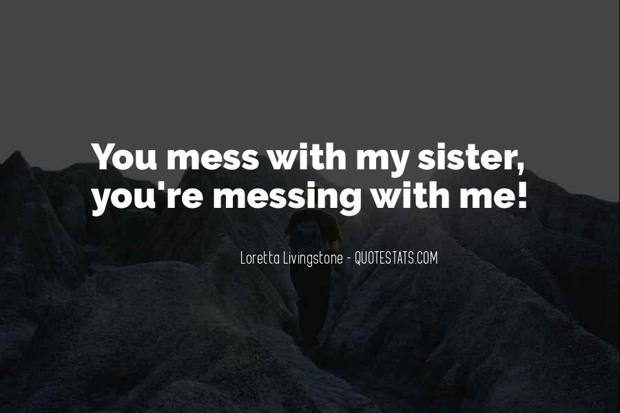 You Mess With My Sister Quotes #520027