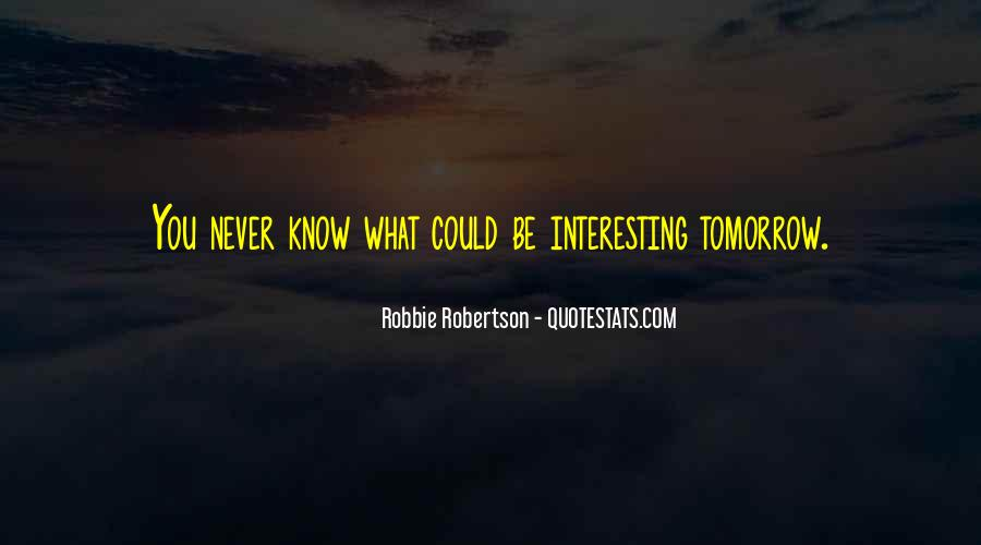 You Never Know Tomorrow Quotes #1000854