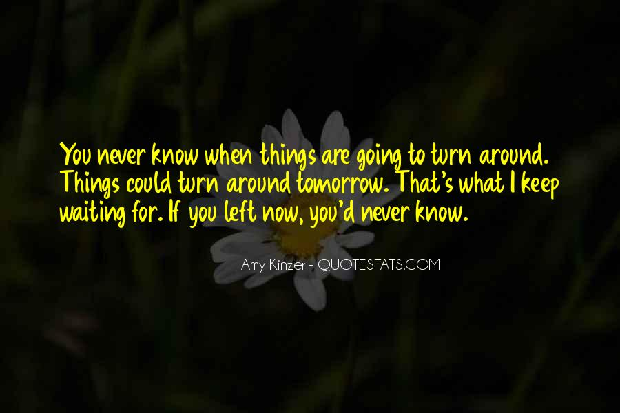You Never Know Tomorrow Quotes #1070788
