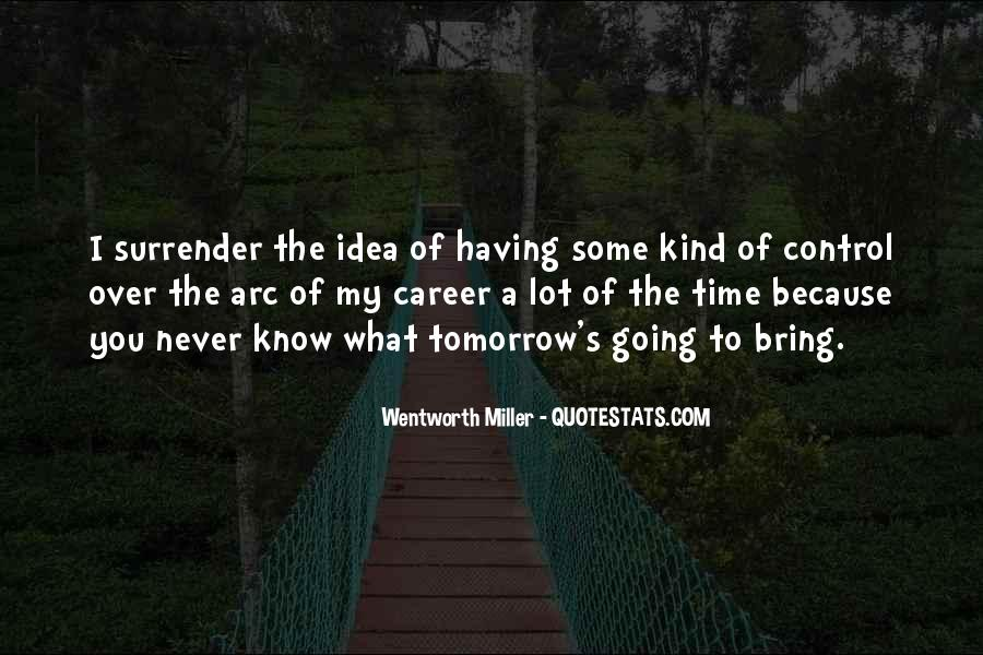 You Never Know Tomorrow Quotes #1225235