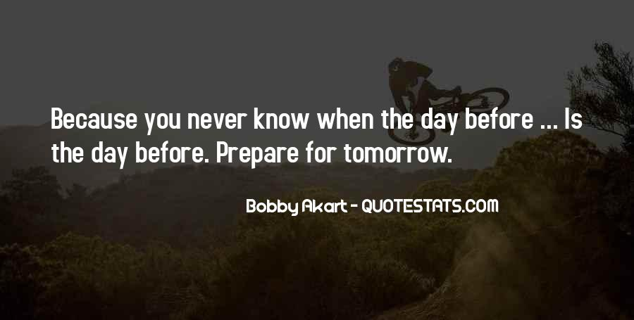 You Never Know Tomorrow Quotes #1446491