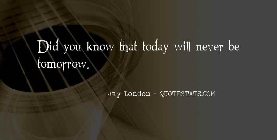 You Never Know Tomorrow Quotes #1746703