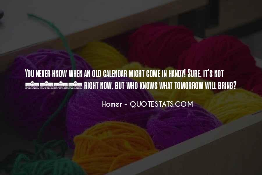 You Never Know Tomorrow Quotes #480555