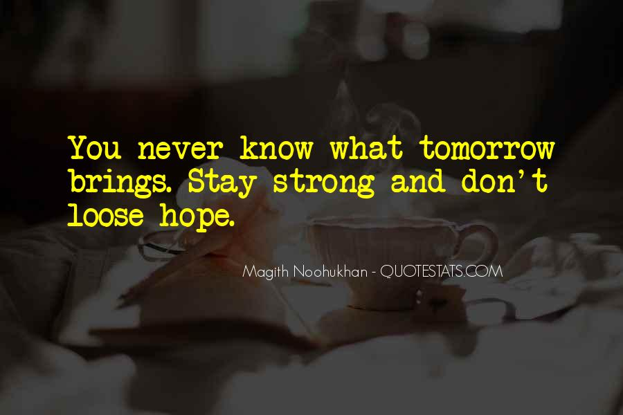 You Never Know Tomorrow Quotes #49000