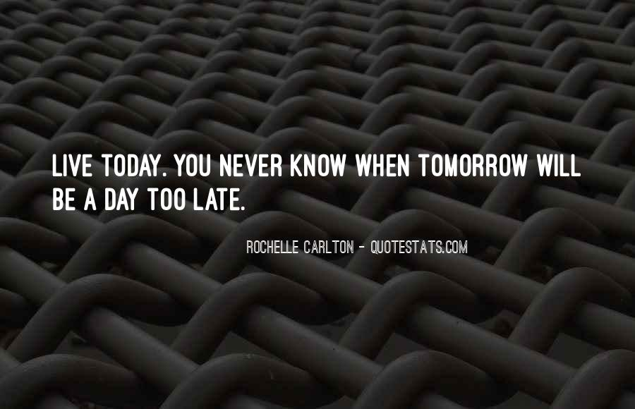 You Never Know Tomorrow Quotes #551903